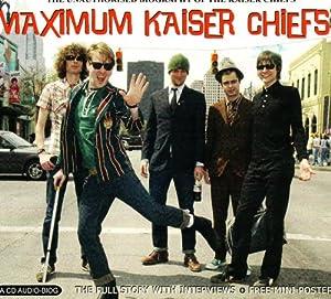 Maximum Kaiser Cheifs: Unauthorised Biography