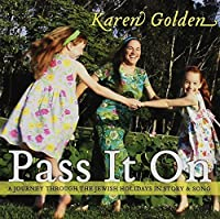 Pass It On: A Journey Through the Jewish Holidays in Story & Song by Karen Golden (2004-10-18)
