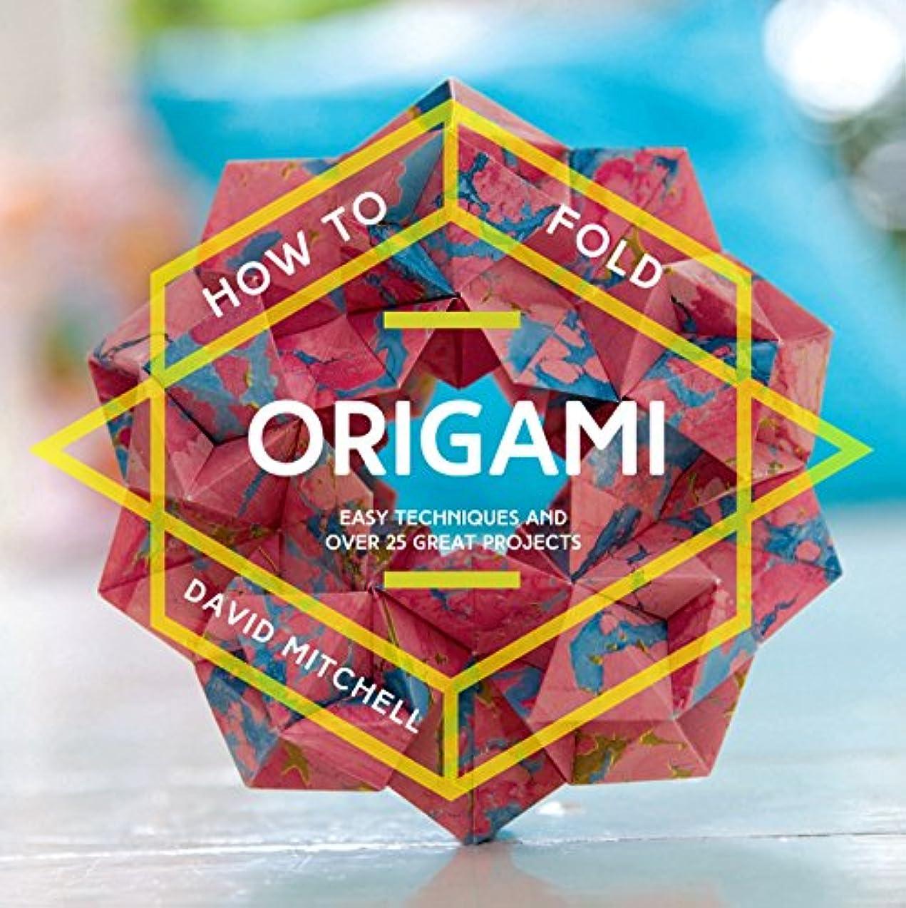 傷つける週末世界的にHow to Fold Origami: Easy techniques and over 25 great projects (English Edition)