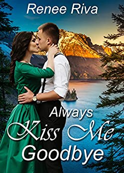 Always Kiss Me Goodbye: A romance set in the 1940s (A National Park romance novella Book 3) by [Riva, Renee]