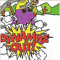 Dynamite out