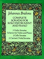 Brahms: Complete Sonatas for Solo Instruments and Piano: 3 Violin Sonatas, Scherzo for Violin and Piano, 2 Cello Sonatas, 2 Clarinet (Viola) Sonatas