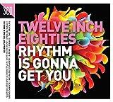 Twelve Inch 80s: Rhythm Is Gon