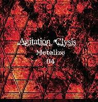 Agitation Clysis~Metlize 04~