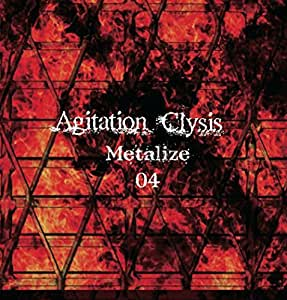 Agitation Clysis~Metlize 04~