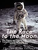 The Race to the Moon: The History and Legacy of the Cold War Competition Between the Soviet Union and the United States  (English Edition)