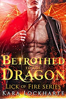 Betrothed to the Dragon: Lick of Fire (Dragon Lovers Book 1) by [Lockharte, Kara]