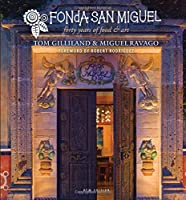 Fonda San Miguel: Forty Years of Food and Art