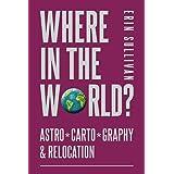 Where in the World? Astro*Carto*Graphy & Relocation: Astro*Carto*Graphy and Relocation