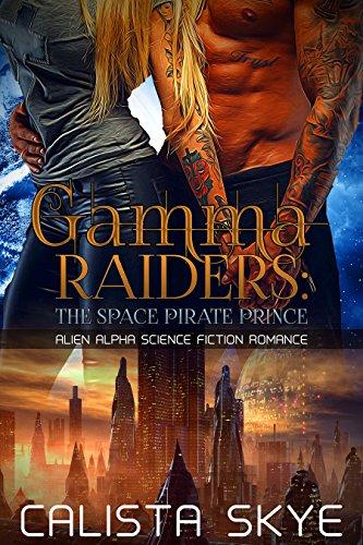 Download Gamma Raiders: The Space Pirate Prince: Alien Alpha Science Fiction Romance (English Edition) B019SE9MF2