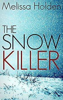 The Snow Killer by [Holden, Melissa]