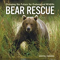 Bear Rescue: Changing the Future for Endangered Wildlife (Firefly Animal Rescue Series)