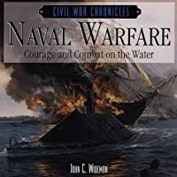 Naval Warfare: Courage and Combat on the Water (Civil War Chronicles)