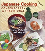 Japanese Cooking: Contemporary & Traditional : Simple, Delicious, and Vegan