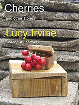 Cherries and other stories by [Irvine, Lucy]