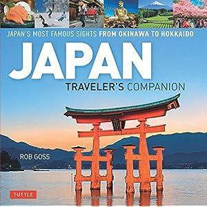 Japan Traveler's Companion: Japan's Most Famous Sights From Okinawa to Hokkaido