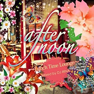 afternoon~Lunch Time Lounge~Mixed by DJ RINA