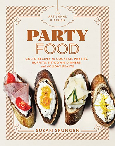 The Artisanal Kitchen: Party Food: Go-To Recipes for Cocktail Parties, Buffets, Sit-Down Dinners, and Holiday Feasts (English Edition)