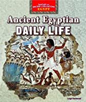 Ancient Egyptian Daily Life (Spotlight on Ancient Civilizations: Egypt)