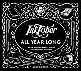 Inktober All Year Long: Your Indispensable Guide to Drawing with Ink