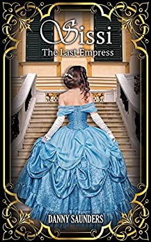 SISSI: THE LAST EMPRESS by [Saunders, Danny]