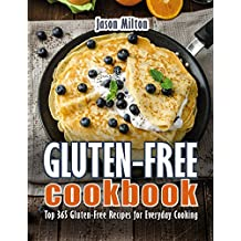 Gluten-Free Cookbook: Top 365 Gluten-Free Recipes for Everyday Cooking