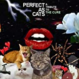 Perfect As Cats: Tribute To The Cure