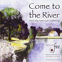 Come to the River: An Early American Gathering by Apollo's Fire (2011-06-14)