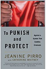 To Punish and Protect: Against a System That Coddles Criminals Paperback