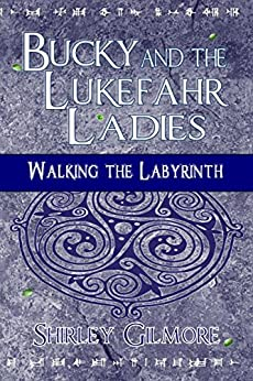 Bucky and the Lukefahr Ladies: Walking the Labyrinth by [Gilmore, Shirley]
