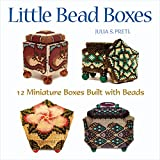 Little Bead Boxes: 12 Miniature Containers Built with Beads