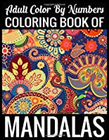 Adult Color By Numbers Coloring Book of Mandalas: Adult Coloring Book 100 Mandala Images Stress Management Coloring Book For Relaxation, Meditation, Happiness and Relief & Art Color Therapy
