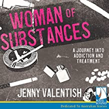 Woman of Substances: The savage seduction of drugs and alcohol, and the art of walking away