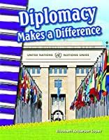 Diplomacy Makes a Difference (Primary Source Readers)