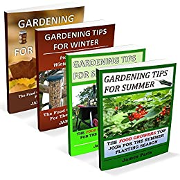 Gardening Tips For All Seasons - 4 In 1 Bundle: The Food Growers Top Jobs For The Autumn, Winter, Spring And Summer Planting Seasons (Seasonal Garden Jobs Book 5) by [Paris, James]