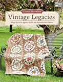 Vintage Legacies: Wrap Up in 14 Ageless Quilts for Reproduction Fabrics