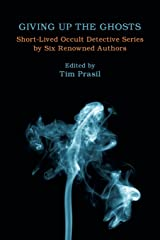 Giving Up the Ghosts: Short-Lived Occult Detective Series by Six Renowned Authors Paperback