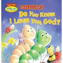 Do You Know I Love You, God? (Max Lucado's Hermie & Friends)
