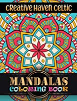 Creative Haven Celtic Mandalas Coloring Book: 100 Greatest Mandalas Coloring Book Adult Coloring Book 100 ... Relaxation, Meditation, Happiness and Relief