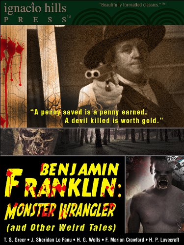 Benjamin Franklin, Monster Wrangler (and Other Weird Tales): Volume One (English Edition)