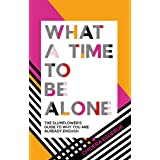 What a Time to be Alone: The Slumflower's Guide to Why You Are Already Enough