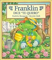 "Franklin Dice ""Te Quiero"" / Franklin Says ""I Love You"" (Franklin (Paperback Spanish))"