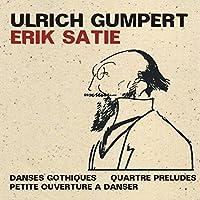 Satie: Danses Gothiques/Quartre Preludes/Petite Ou