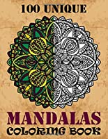 100 Unique Mandalas Coloring Book: A Big Mandala Coloring Book, Containing 100 Romantic Mandalas, Love Trees, Swirl Designs, and Flowery Hearts For Relaxation, Meditation, Happiness and Relief