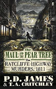 The Maul and the Pear Tree: The Ratcliffe Highway Murders 1811 by [James, P. D.]