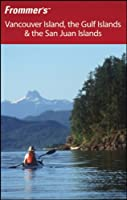 Frommer's Vancouver Island, the Gulf Islands & the San Juan Islands (Frommer's Complete Guides)