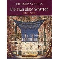 Strauss: Die Frau Ohne Schatten In Full Score