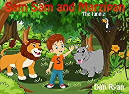 Sam Sam and Marzipan: The Jungle (Pre-School Kids Picture Story Book 3) by [Ryan, Dan]
