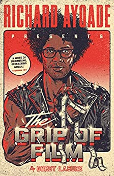 The Grip of Film by [Ayoade, Richard]