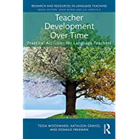 Teacher Development Over Time: Practical Activities for Language Teachers (Research and Resources in Language Teaching)